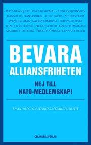 Bevara alliansfriheten : nej till Nato-medlemskap!