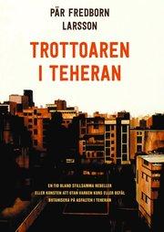 Trottoaren i Teheran : en tid bland stillsamma rebeller eller konsten att utan varken kurs eller befäl botanisera på asfalten i Teheran