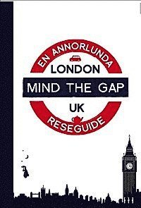 Mind the gap - London : en annorlunda reseguide (inbunden)