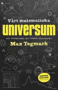 V�rt matematiska universum : mitt s�kande efter den yttersta verkligheten (h�ftad)