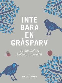 Inte bara en gråsparv : 44 småfåglar i Göteborgsområdet (häftad)