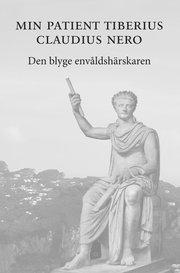 Min patient Tiberius Claudius Nero : den blyge envåldshärskaren