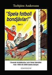 Spela fotboll bondjävlar! Del 2 : En studie av svensk klubbkultur och lokal