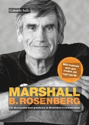 Marshall B. Rosenberg : mannen som gav freden ett språk : ett nära samtal med grundaren av Nonviolent Communication.