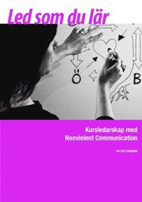 Led som du l�r : kursledarskap med Nonviolent Communication