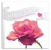 Till mamma : en bok full av uppskattning