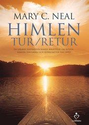 Himlen tur/retur : en läkares häpnadsväckande berättelse om döden himlen änglarna och återkomsten till livet