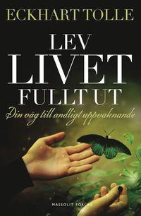Lev livet fullt ut : en v�g till andligt uppvaknande (h�ftad)