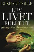 Lev livet fullt ut : en v�g till andligt uppvaknande