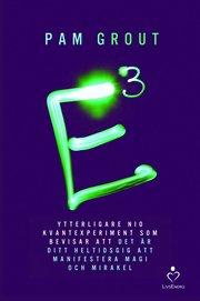 E i kubik : ytterligare nio kvantexperiment som bevisar att det är ditt heltidsgig att manifestera magi och mirakel