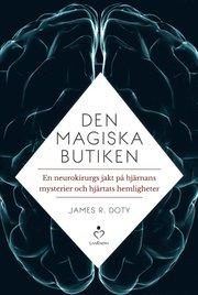 Den magiska butiken : en neurokirurgs jakt på hjärnans mysterier och hjärta