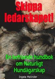 Skippa ledarskapet! : en befriande hundbok om naturligt hundägarskap