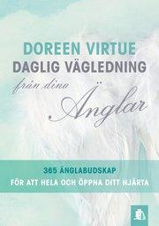 Daglig vägledning från dina änglar : 365 änglabudskap för att hela och öppna ditt hjärta