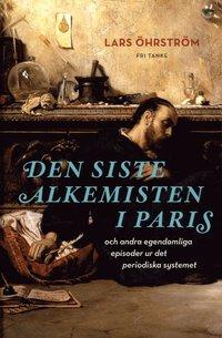 Den siste alkemisten i Paris och andra egendomliga episoder ur det periodiska systemet (inbunden)
