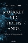 M�rkret vid tidens �nde : En bok om universums m�rka sida