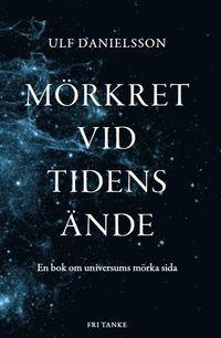 M�rkret vid tidens �nde : en bok om universums m�rka sida (inbunden)