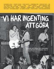 Vi har ingenting att göra : musiken artisterna och ungdomen på Oxelösunds fritidsgård 1965-79