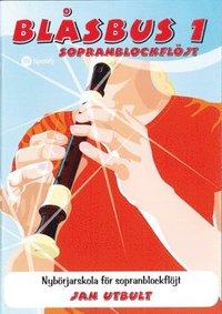Blåsbus 1 sopranblockflöjt : nybörjarskola för sopranblockflöjt (häftad)