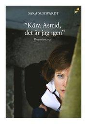 Kära Astrid det är jag igen… : brev utan svar