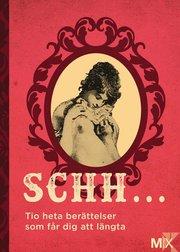 Schh … : Tio heta berättelser som får dig att längta