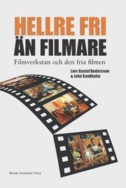 Hellre fri än filmare : Filmverkstan och den fria filmen
