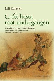 Att hasta mot undergången : anspråk flyktighet förställning i debatten om konsumtion i Sverige 1730-1830