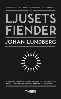 Ljusets fiender : v�stv�rldens sj�lvkritik och den svenska id�debatten (pocket)