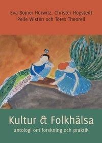 Kultur & Folkh�lsa - antologi om forskning och praktik (h�ftad)