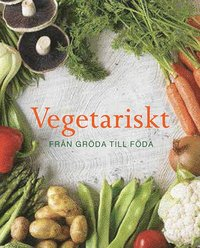 Vegetariskt : fr�n gr�da till f�da (inbunden)