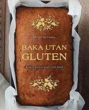 Baka utan gluten : kakor tårtor pajer och bröd