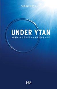 Under ytan : mentala höjder ur själens djup (e-bok)