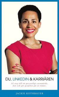 Du, Linkedin & karri�ren : 10 steg till ett personligt varum�rke (h�ftad)
