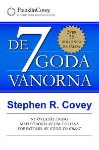 De 7 goda vanorna : grunden f�r personlig utveckling och h�llbart ledarskap (h�ftad)