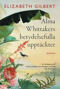 Alma Whittakers betydelsefulla uppt�ckter (h�ftad)