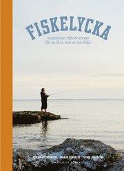 Fiskelycka : inspiration råd och recept för att få ut mer av ditt fiske