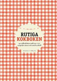 Rutiga kokboken : grundkokboken med �ver 1500 recept f�r stora och sm� hush�ll (inbunden)