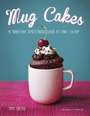 Mug Cakes : 40 snabbfixade oemotståndliga kakor att baka i en kopp