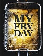 My Fryday : 56 friterade favoriter: huvudrätter smårätter snacks och dess