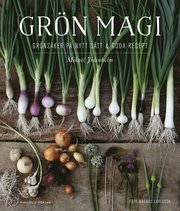 Grön magi : grönsaker på nytt sätt och goda recept