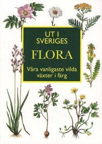 Ut i Sveriges Flora : v�ra vanligaste vilda v�xter i f�rg (inbunden)