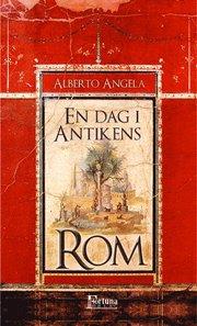 En dag i antikens Rom : dagligt liv hemligheter och kuriositeter