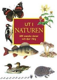 Ut i naturen : 600 svenska v�xter och djur i f�rg (h�ftad)