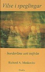 Vilse I Speglingar : Borderline Sett Inifr�n (inbunden)