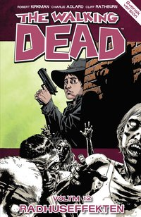 The Walking Dead volym 12. Radhuseffekten (h�ftad)