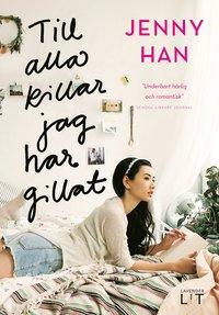Till alla killar jag har gillat / Jenny Han ; översatt av Sofia Ejheden