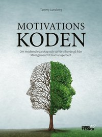 Motivationskoden : om modernt ledarskap och varf�r vi borde g� fr�n Management till Humanagement