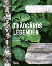 Trädgårdslegender : Profilerna livsverken deras bästa råd