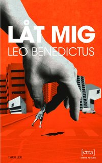 Låt mig : thriller / Leo Benedictus ; översättning: Maria Store