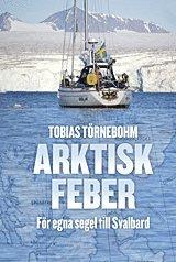 Arktisk feber : F�r egna segel till Svalbard (inbunden)