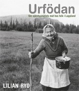 Urf�dan : om sj�lvhush�llets mat hos folk i Lappland (inbunden)